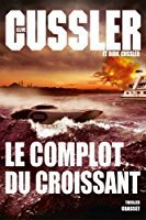 Le complot du croissant [DAISY] | Cussler, Clive (1931-....). Auteur