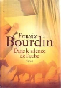 Dans le silence de l'aube / Françoise Bourdin | Bourdin, Françoise (1952-....). Auteur
