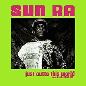 Just Outta This World - Rare Tracks 1955-1961 / Sun ra | Sun Ra (1914-1993). Musicien