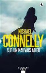 Sur un mauvais adieu / Michael Connelly | Connelly, Michael (1956-....). Auteur
