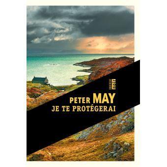 Je te protégerai / Peter May | May, Peter (1951-....) - romancier. Auteur