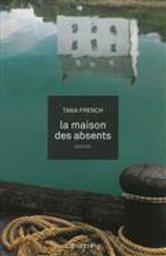 La maison des absents | French, Tana (1973-....). Auteur