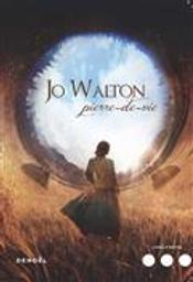 Pierre-de-vie / Jo Walton | Walton, Jo (1964-....). Auteur
