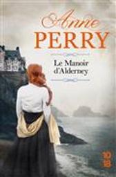 Le manoir d'Alderney / Anne Perry   Perry, Anne (1938-....). Auteur