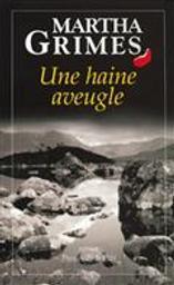 haine aveugle (Une) / Martha Grimes | Grimes, Martha (1931-....). Auteur