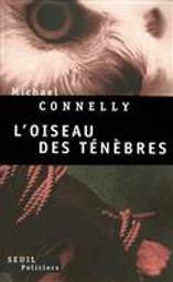 L' oiseau des ténèbres / Michael Connelly | Connelly, Michael (1956-....). Auteur