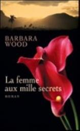 La femme aux mille secrets / Barbara Wood | Wood, Barbara (1947-....). Auteur