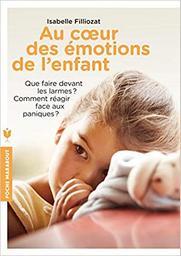 Au coeur des émotions de l'enfant | Filliozat, Isabelle (19..-....). Auteur